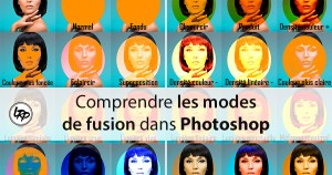 Comprendre les modes de fusion dans Photoshop, sur le blog La Retouche photo.