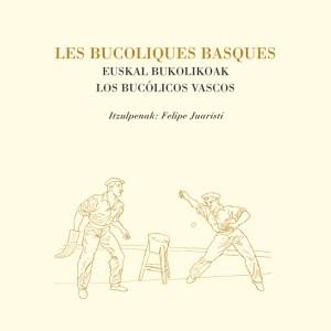 Les Bucoliques Basques/Euskal bukolikoak/Los bucólicos vascos