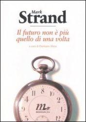 Il futuro non è più quello di una volta – Mark Strand