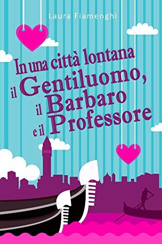 In una città lontana: il gentiluomo, il barbaro e il professore Book Cover