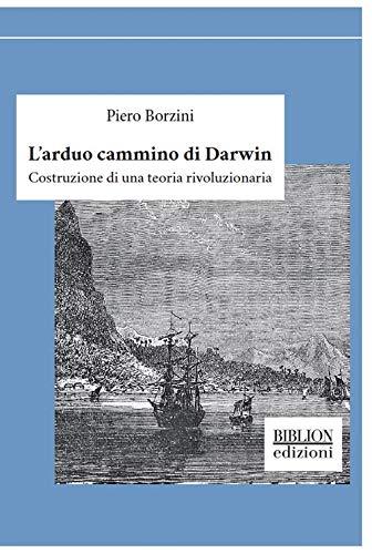 L'arduo cammino di Darwin. Costruzione di una teoria rivoluzionaria Book Cover