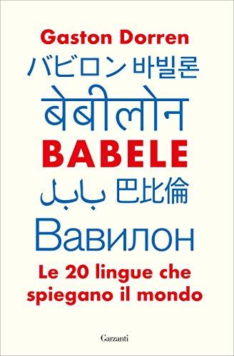 Babele: Le 20 lingue che spiegano il mondo Book Cover