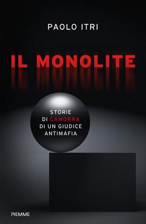 Il Monolite. Storie di camorra di un giudice antimafia Book Cover