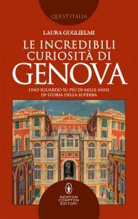 Le incredibili curiosità di Genova. Uno sguardo su più di mille anni di storia della Superba Book Cover
