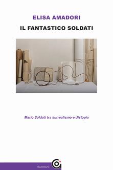 Il fantastico Soldati. Mario Soldati tra surrealismo e distopia Book Cover
