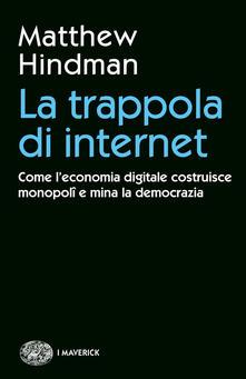 La trappola di internet. Come l'economia digitale costruisce monopoli e mina la democrazia Book Cover