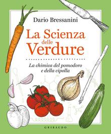 La scienza delle verdure. La chimica del pomodoro e della cipolla Book Cover