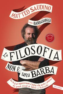 La filosofia non è una barba. Dal prof più appassionante d'Italia vita, morte e pensiero dei grandi filosofi da Talete a Nietzsche Book Cover