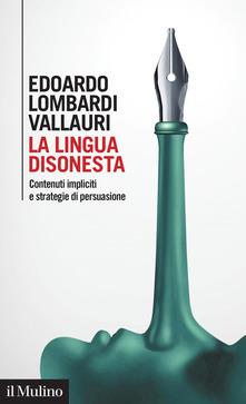 La lingua disonesta. Contenuti impliciti e strategie di persuasione Book Cover