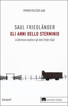 Gli anni dello sterminio. La Germania nazista e gli ebrei (1939-1945) Book Cover