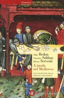 A tavola nel Medioevo. Con 150 ricette dalla Francia e dall'Italia Book Cover