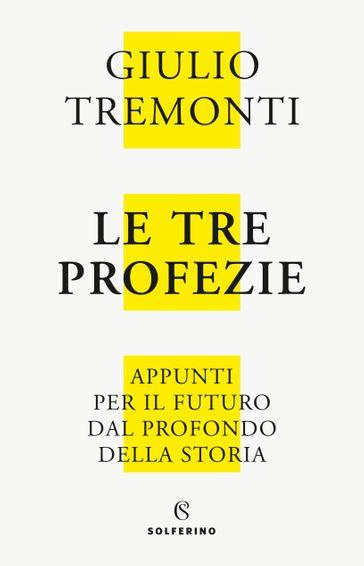 Le tre profezie. Appunti per il futuro dal profondo della storia Book Cover