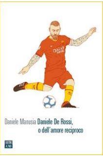 Daniele De Rossi, o dell'amore reciproco Book Cover