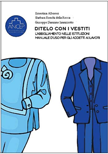 Ditelo con i vestiti: L'abbigliamento nelle istituzioni - Manuale d'uso per gli addetti ai lavori Book Cover
