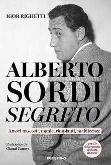 Alberto Sordi segreto. Amori nascosti, manie, rimpianti, maldicenze Book Cover