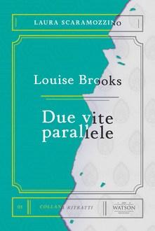 Louise Brooks due vite parallele