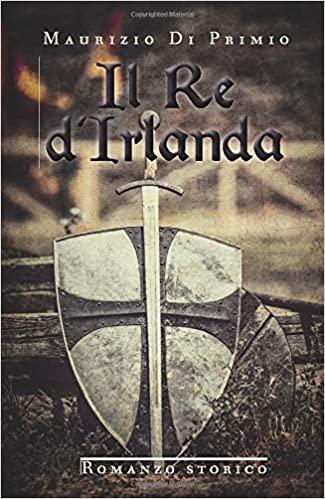 Il Re d'Irlanda: Tra Leggenda e Realtà l'Irlanda dei Miti Book Cover