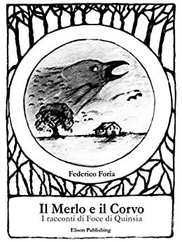 Il Merlo e il Corvo. I racconti di Foce di Quinsia Book Cover