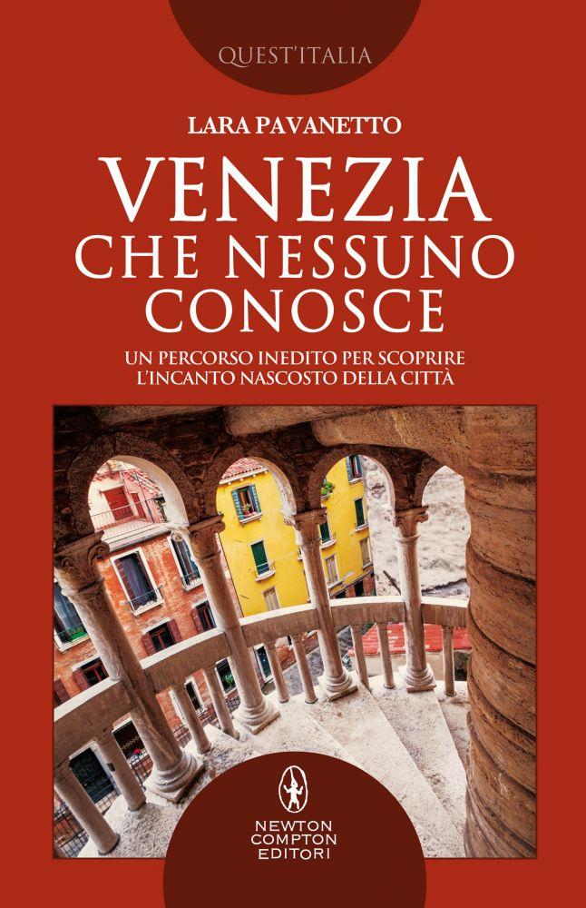 Venezia che nessuno conosce. Un percorso inedito per scoprire l'incanto nascosto della città Book Cover