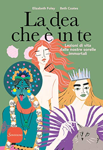 La dea che è in te: Lezioni di vita delle nostre sorelle immortali Book Cover