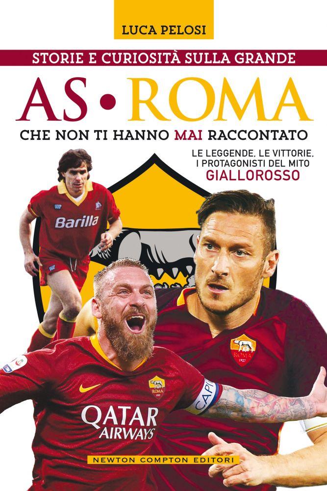 Storie e curiosità sulla grande AS Roma che non ti hanno mai raccontato Book Cover