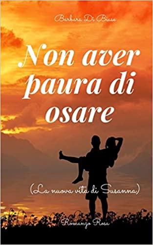 Non aver paura di osare: (la nuova vita di Susanna) Book Cover