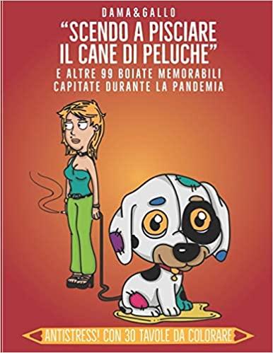 """""""Scendo a pisciare il cane di peluche"""": e altre 99 boiate capitate durante la pandemia Book Cover"""