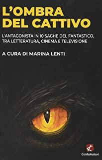 L'ombra del cattivo. L'antagonista in 10 saghe del fantastico, tra letteratura, cinema e televisione. Book Cover