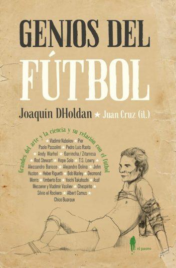 Genios del fútbol, la nueva obra de Joaquín Dholdan