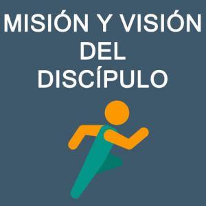 Mision y vision del discípulo