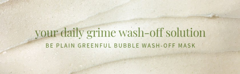 your daily grime wash-off solution be plain greenful bubble wash-off mask