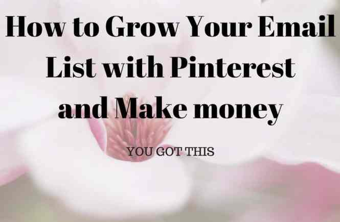 How to Grow Your Email List with Pinterest and Make money