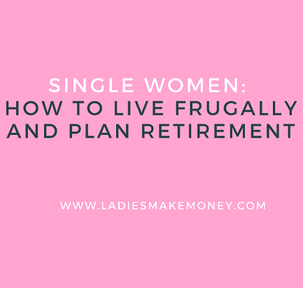 Single women: How to live frugally and plan retirement