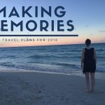Making memories – travel plans for 2016
