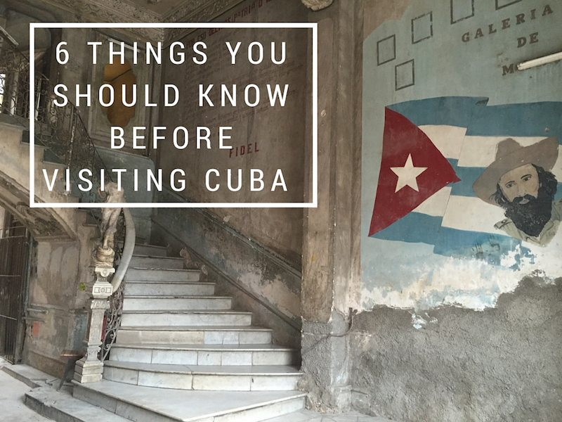 6 things you should know before visiting cuba