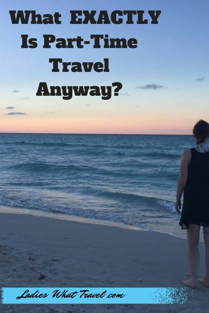 What exactly is Part-time travel anyway? | Ladies What Travel