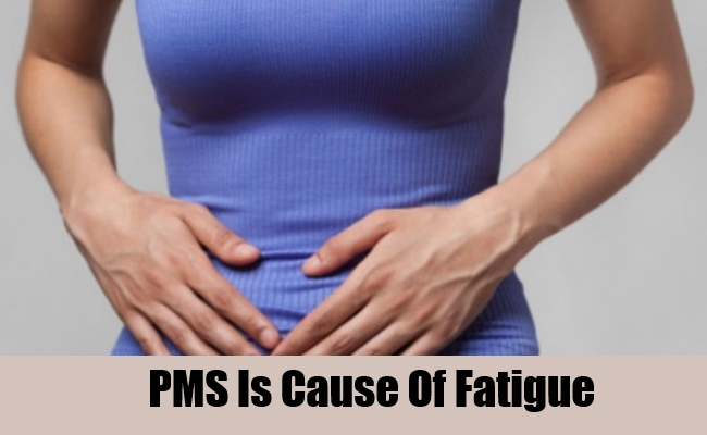 PMS Is Cause Of Fatigue