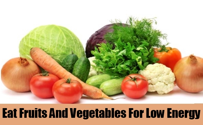 Eat Fruits And Vegetables For Low Energy