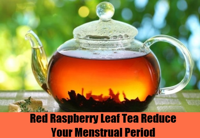 Red Raspberry Leaf Tea Reduce Your Menstrual Period