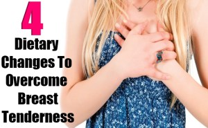 4 Important Dietary Changes To Overcome Breast Tenderness