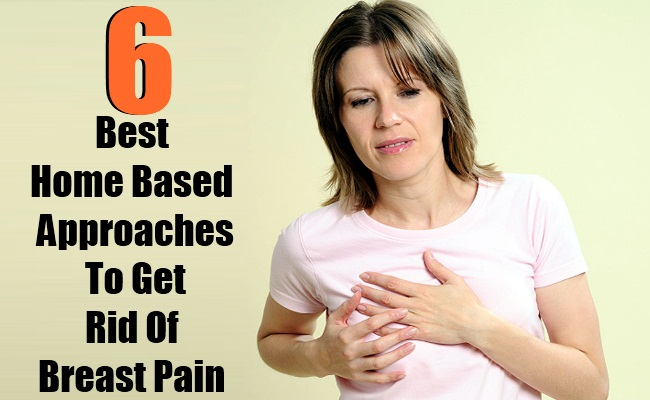 6 Best Home Based Approaches To Get Rid Of Breast Pain