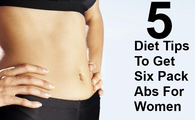 5 Simple Diet Tips To Get Six Pack Abs For Women