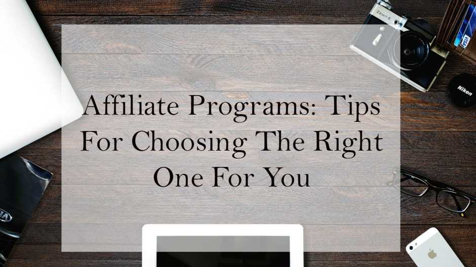Affiliate Programs: Tips For Choosing The Right One For You