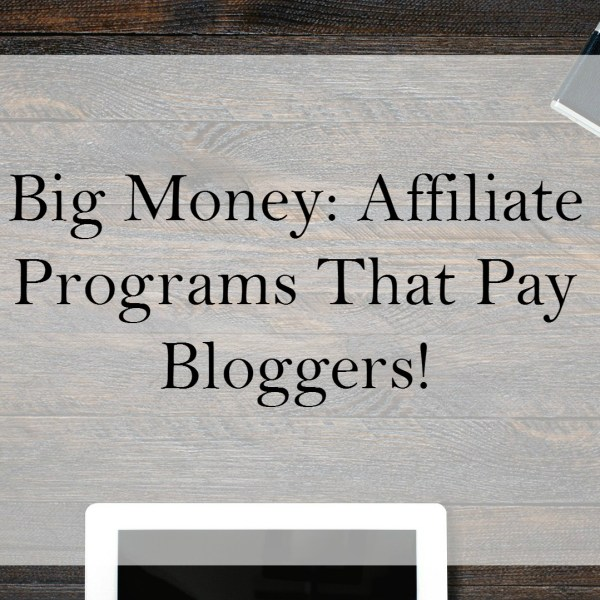 Big Money: Affiliate Programs That Pay Bloggers!