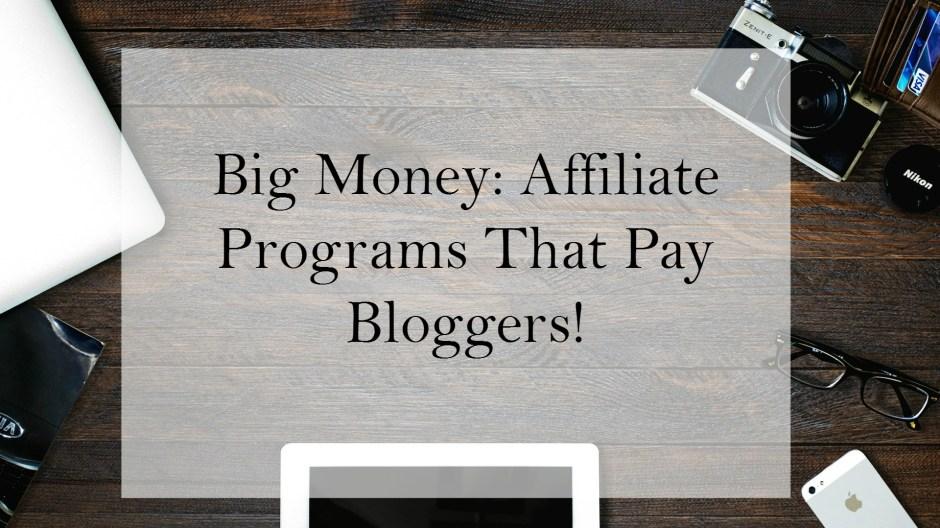 Big Money: Affiliate Programs That Pay Bloggers!