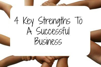 4 Key Strengths To A Successful Business