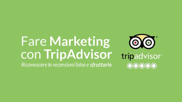 Come fare marketing su TripAdvisor, riconoscere e sfruttare le recensioni negative false.