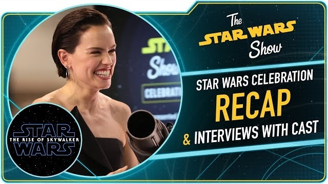 The Star Wars Show: Episodio 134 – ¡El elenco de Star Wars: The Rise of Skywalker habla!