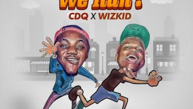 CDQ X Wizkid - Make We Run?