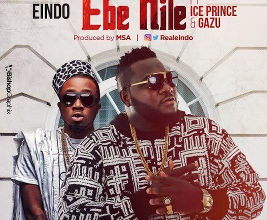 Eindo - Ebe Nile Ft  Ice Prince & Gazu | New Music